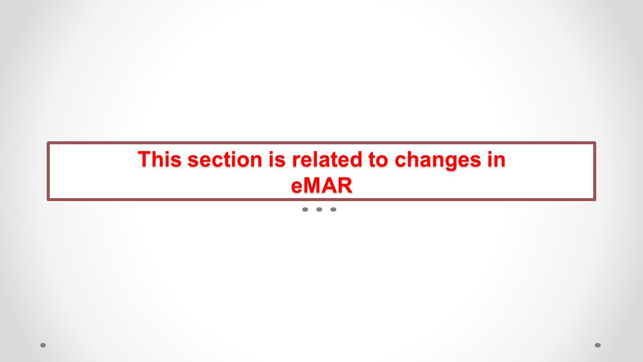 This section is related to changes in eMAR