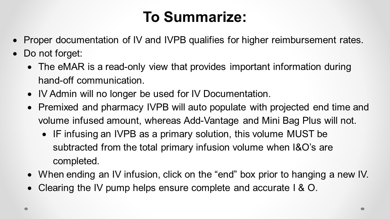 To Summarize: Proper documentation of IV and IVPB qualifies for higher reimbursement rates. Do not forget:
