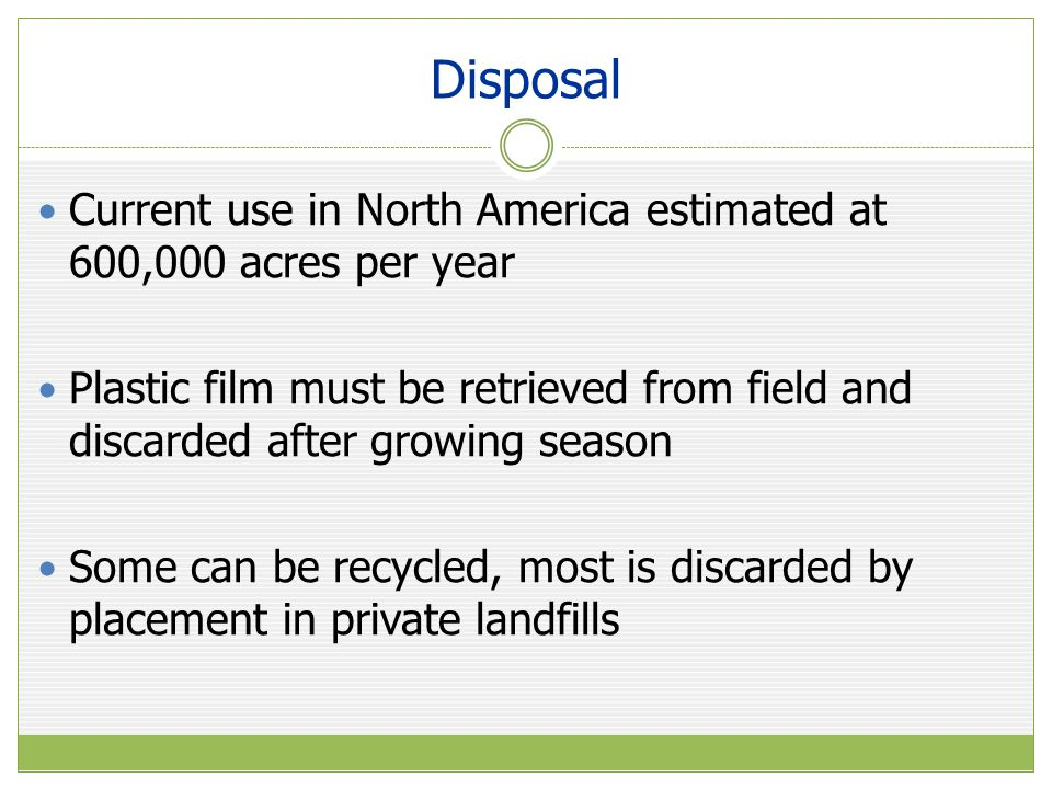 Disposal Current use in North America estimated at 600,000 acres per year.
