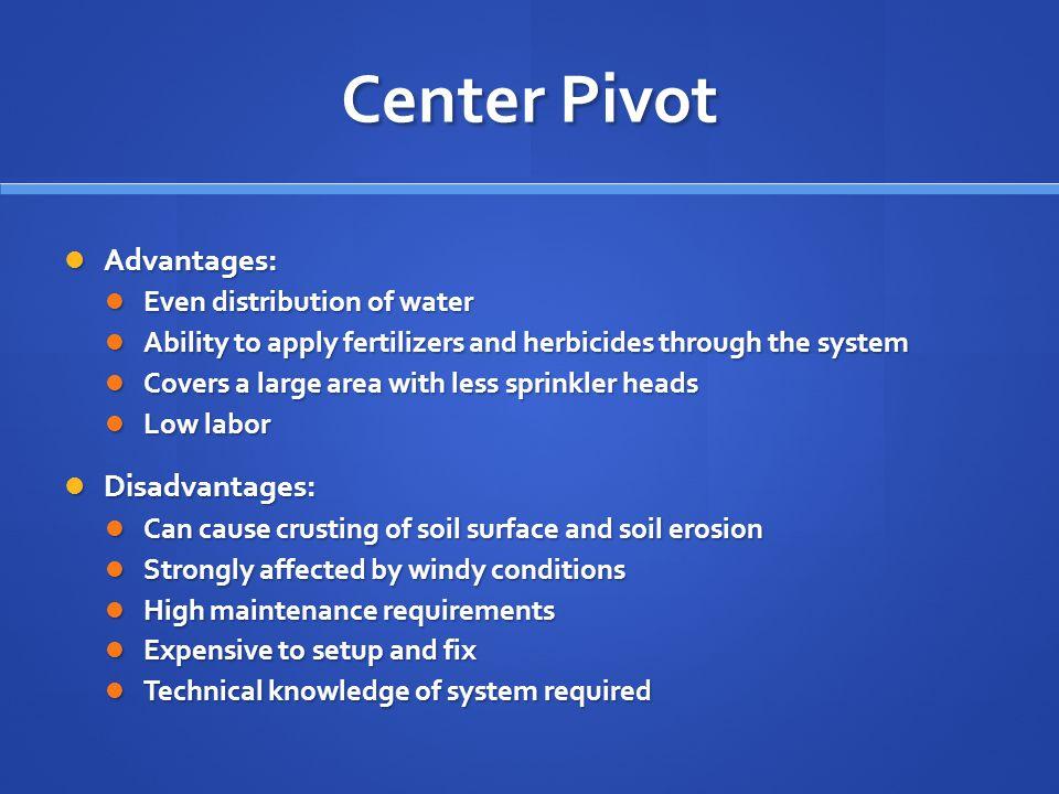 Center Pivot Advantages: Disadvantages: Even distribution of water