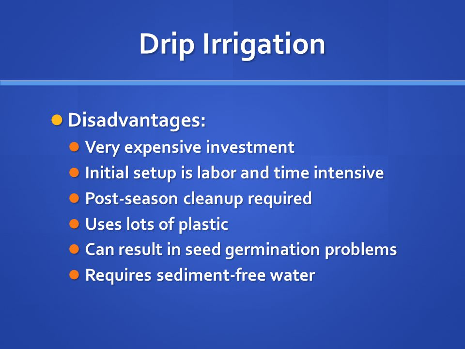 Drip Irrigation Disadvantages: Very expensive investment