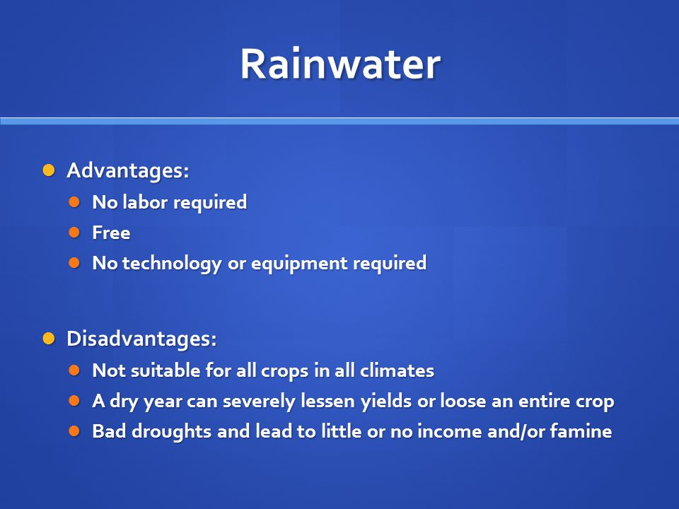 Rainwater Advantages: Disadvantages: No labor required Free