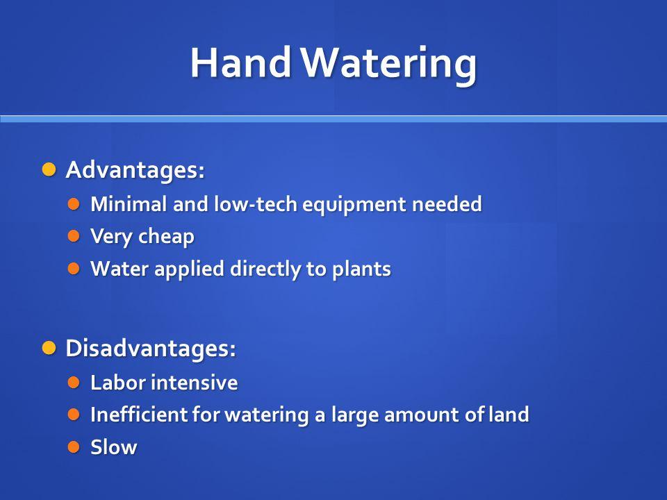 Hand Watering Advantages: Disadvantages: