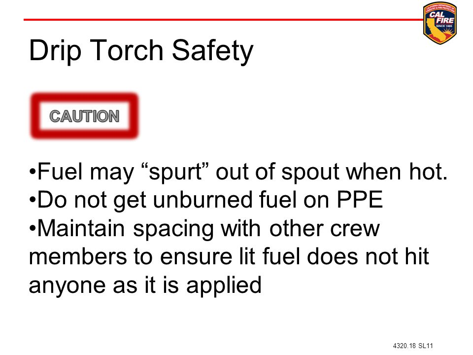 Drip Torch Safety Fuel may spurt out of spout when hot.