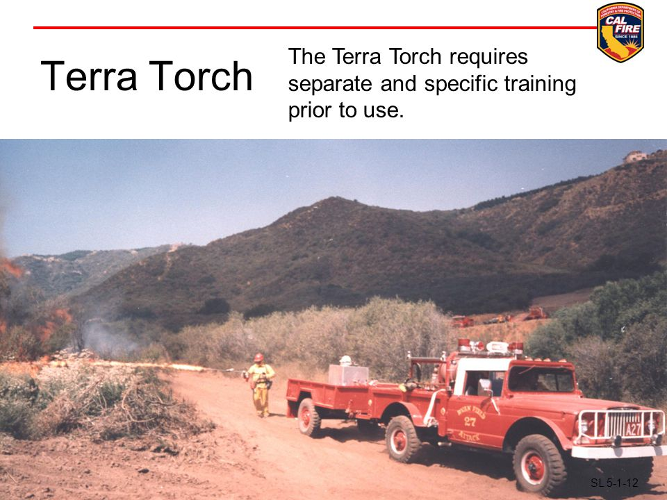 Terra Torch The Terra Torch requires separate and specific training prior to use. SL 5-1-12