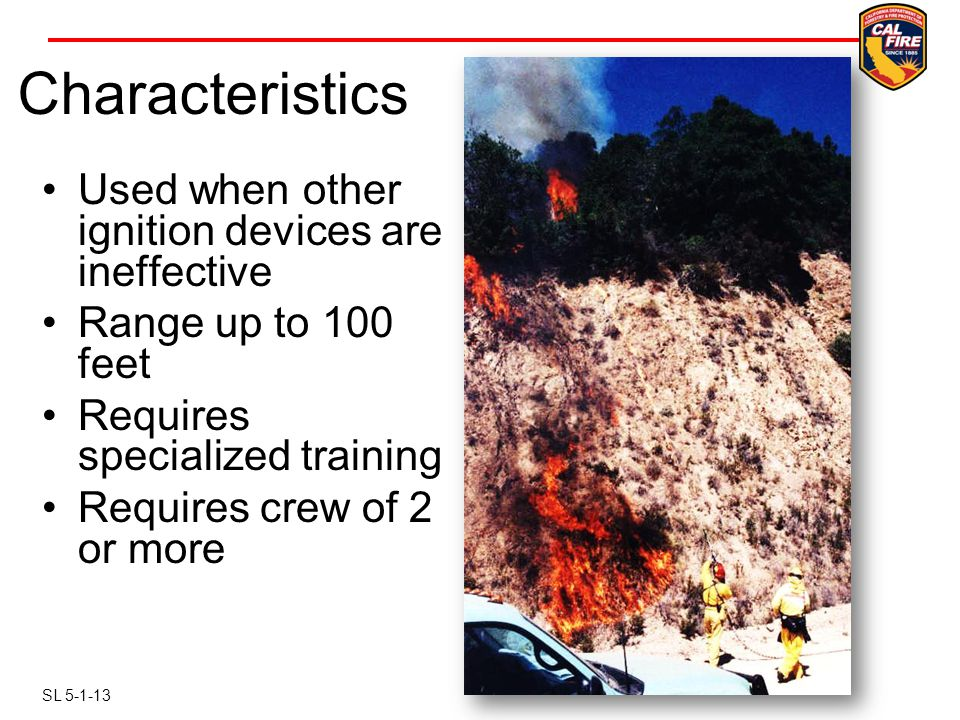 Characteristics Used when other ignition devices are ineffective