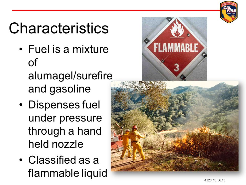 Characteristics Fuel is a mixture of alumagel/surefire and gasoline