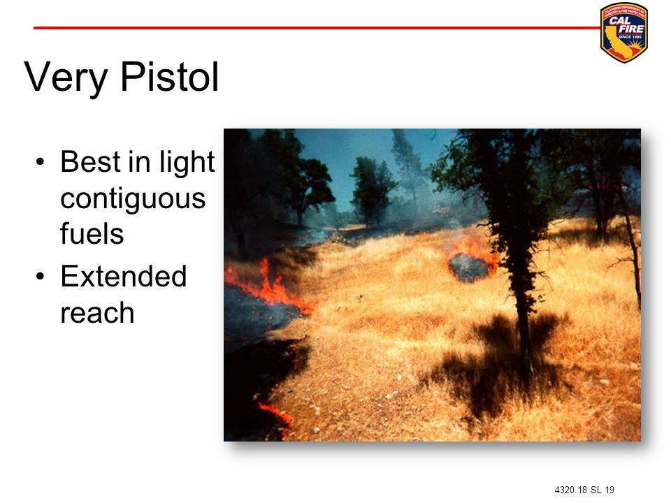 Very Pistol Best in light contiguous fuels Extended reach