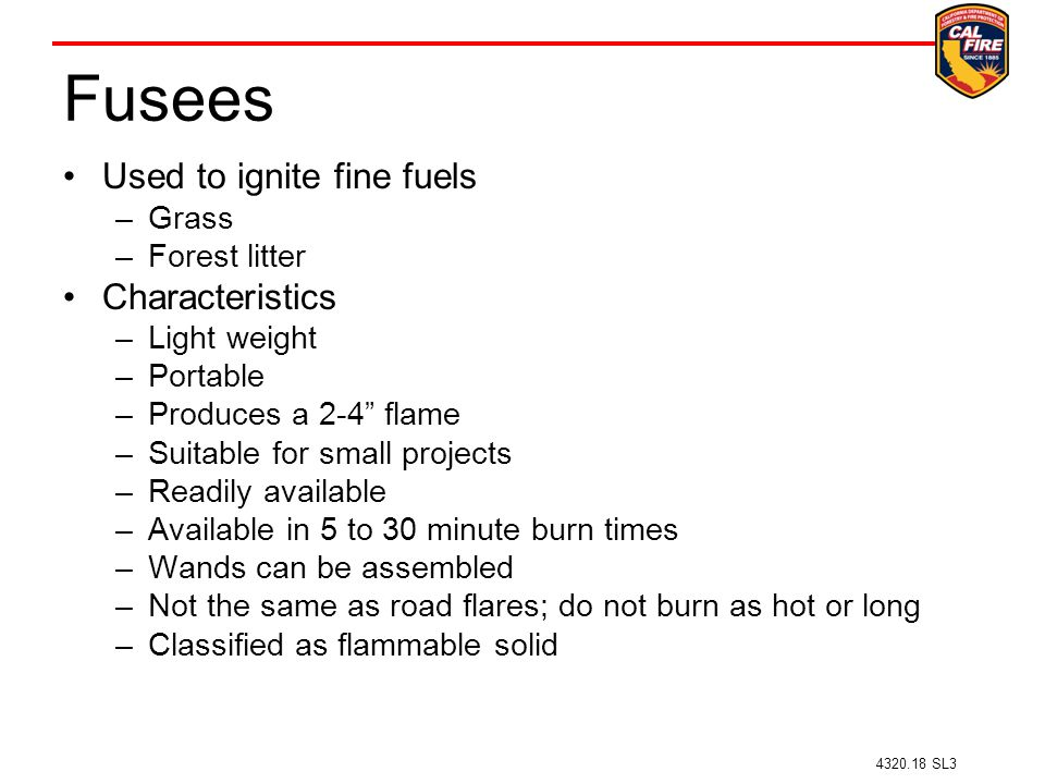 Fusees Used to ignite fine fuels Characteristics Grass Forest litter