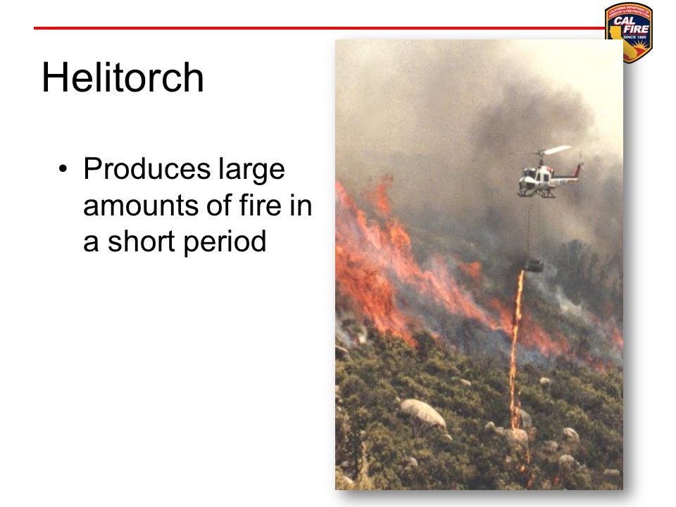Helitorch Produces large amounts of fire in a short period