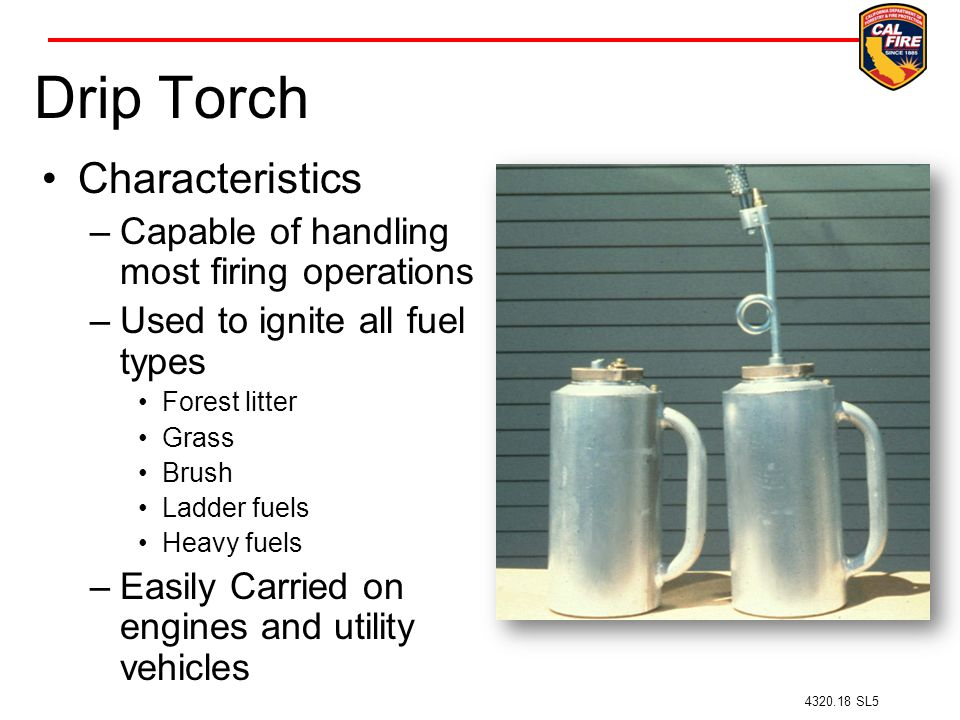 Drip Torch Characteristics Capable of handling most firing operations