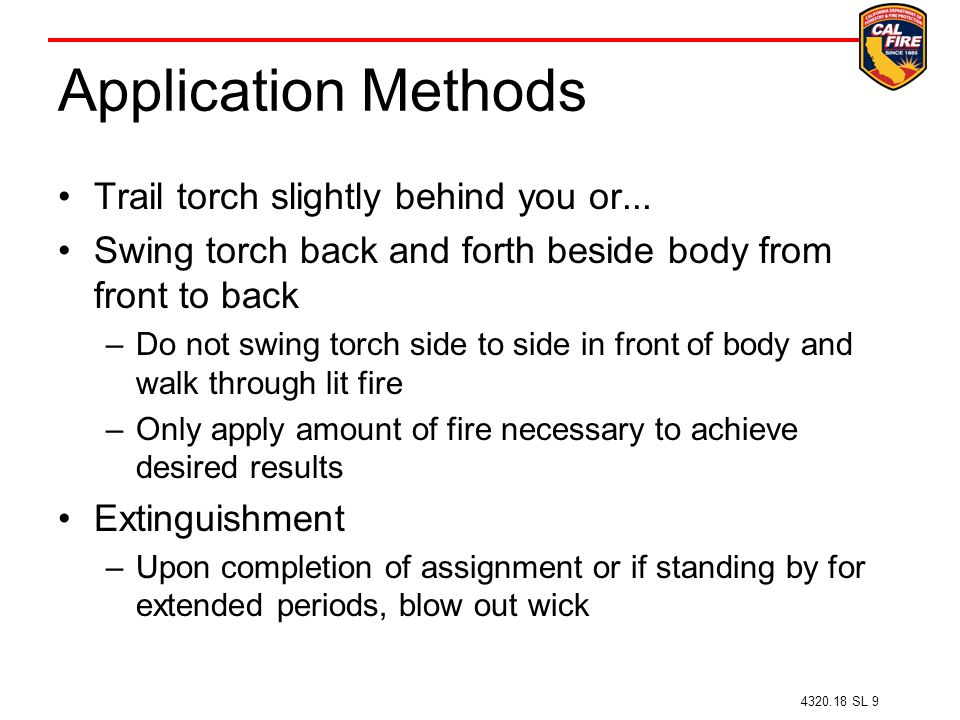Application Methods Trail torch slightly behind you or...