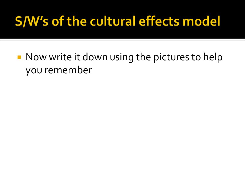 S/W's of the cultural effects model