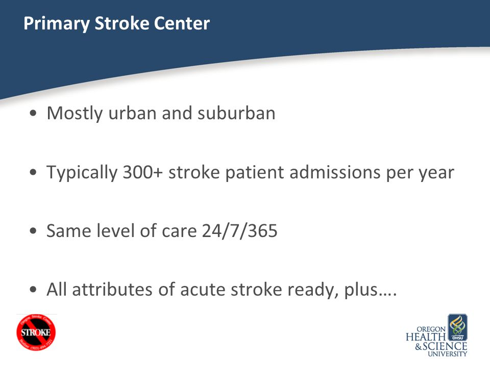 Primary Stroke Center Mostly urban and suburban. Typically 300+ stroke patient admissions per year.