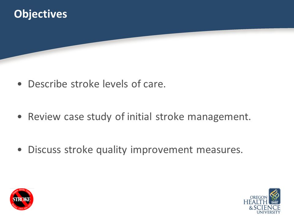 Objectives Describe stroke levels of care.