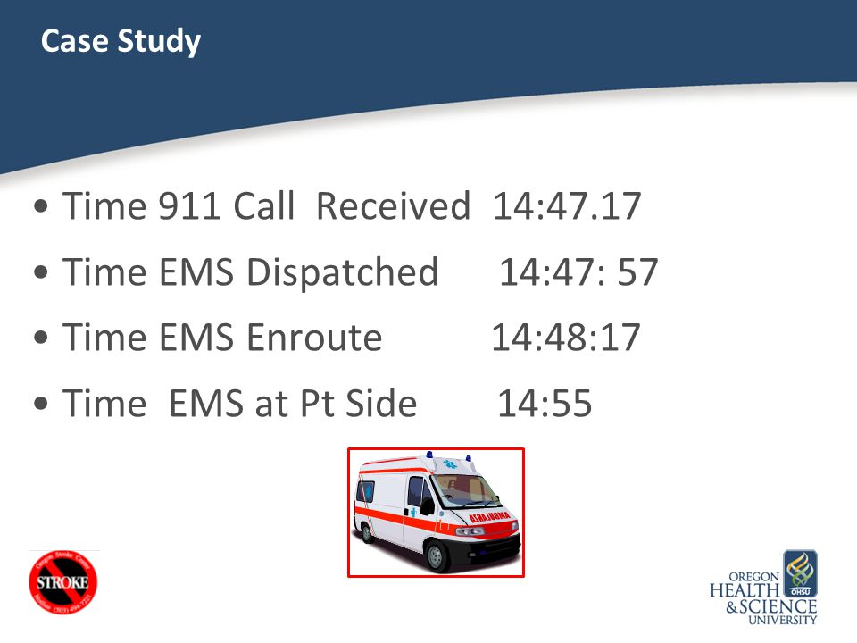 Time 911 Call Received 14:47.17 Time EMS Dispatched 14:47: 57