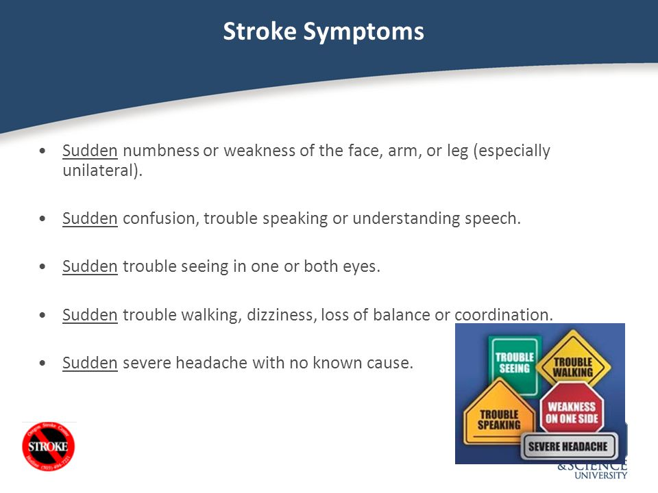 Stroke Symptoms Sudden numbness or weakness of the face, arm, or leg (especially unilateral).