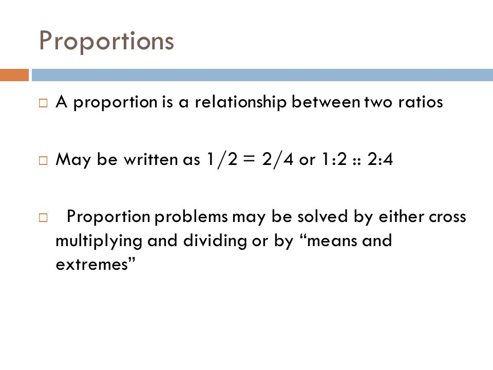 Proportions A proportion is a relationship between two ratios