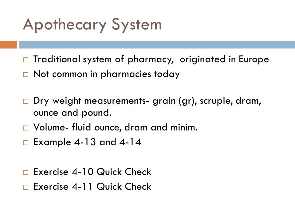 Apothecary System Traditional system of pharmacy, originated in Europe