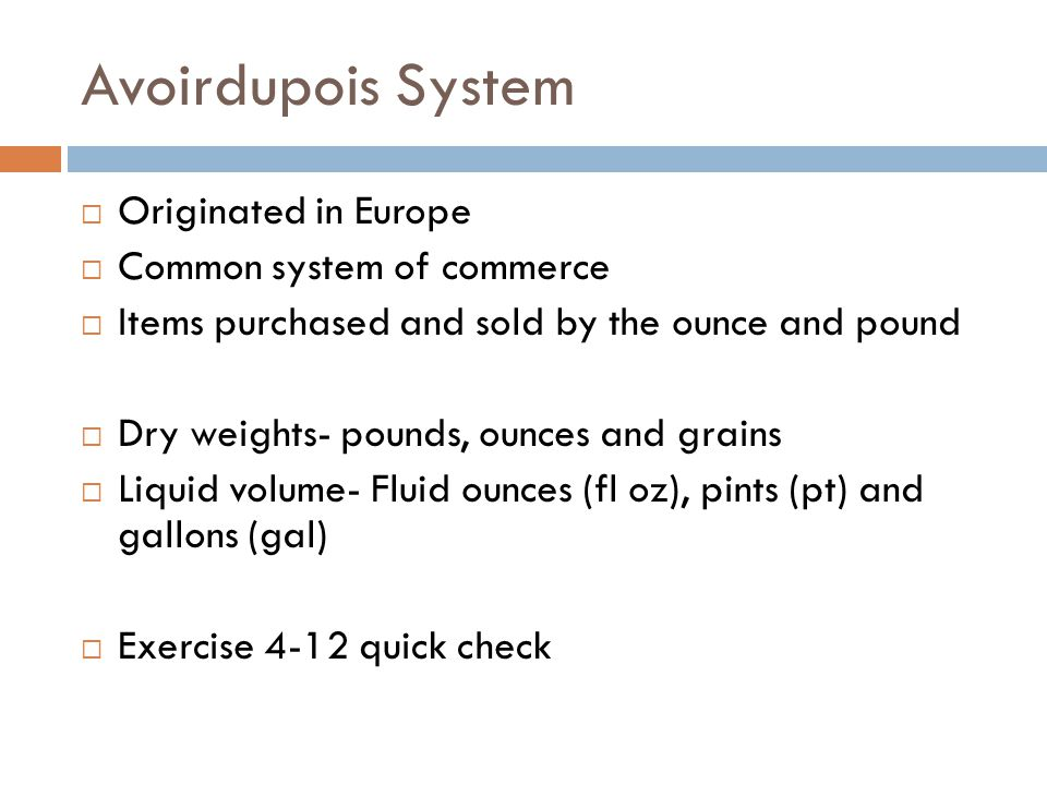 Avoirdupois System Originated in Europe Common system of commerce