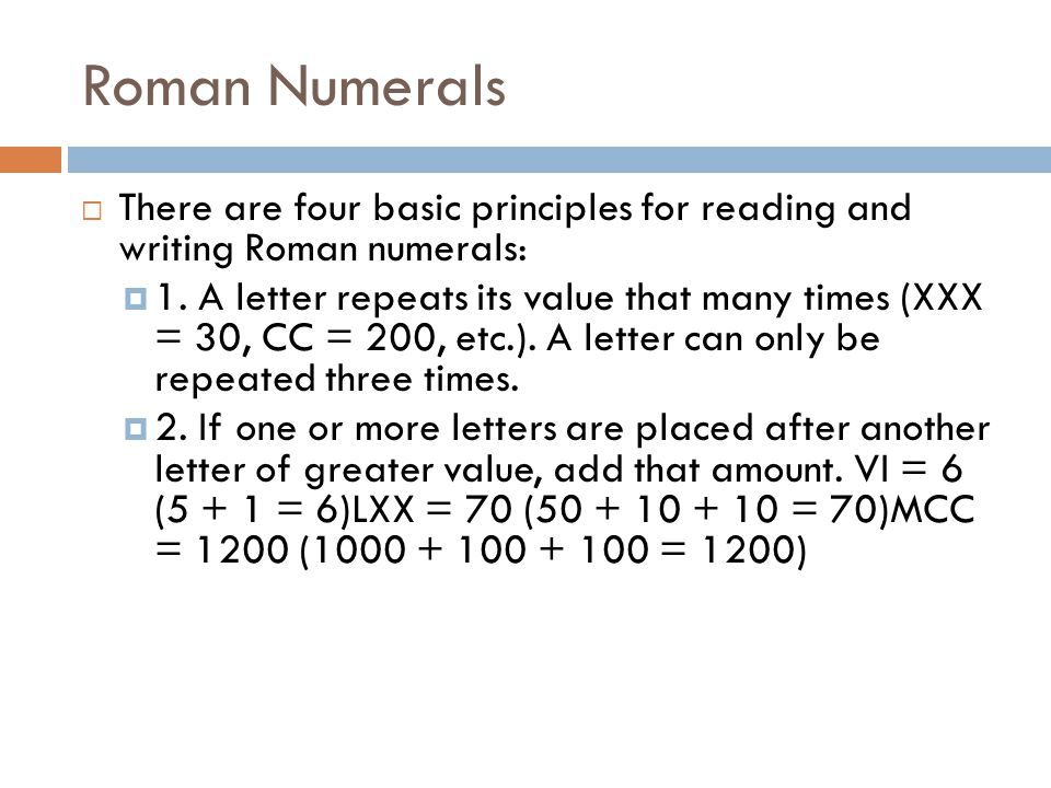 Roman Numerals There are four basic principles for reading and writing Roman numerals: