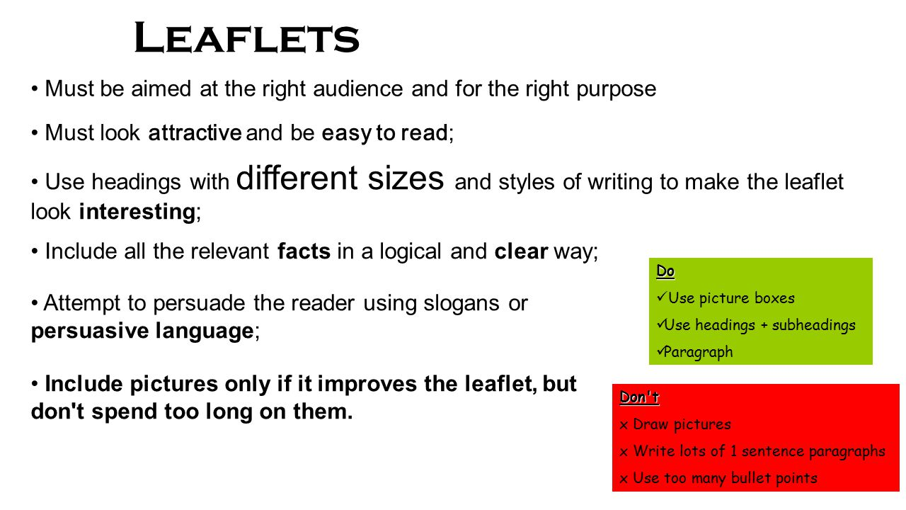 Leaflets Must be aimed at the right audience and for the right purpose