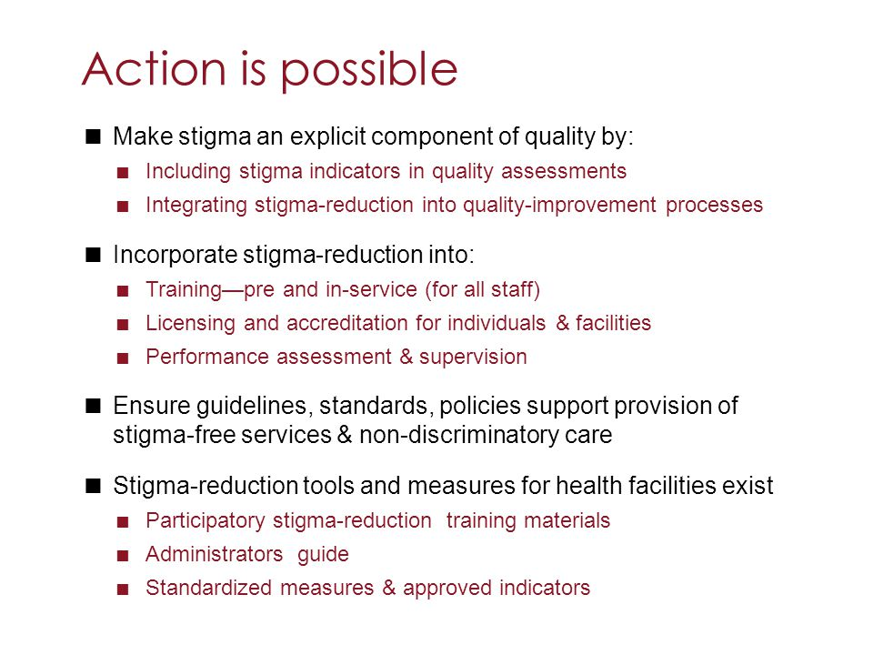 Action is possible Make stigma an explicit component of quality by: