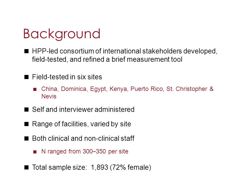 Background HPP-led consortium of international stakeholders developed, field-tested, and refined a brief measurement tool.