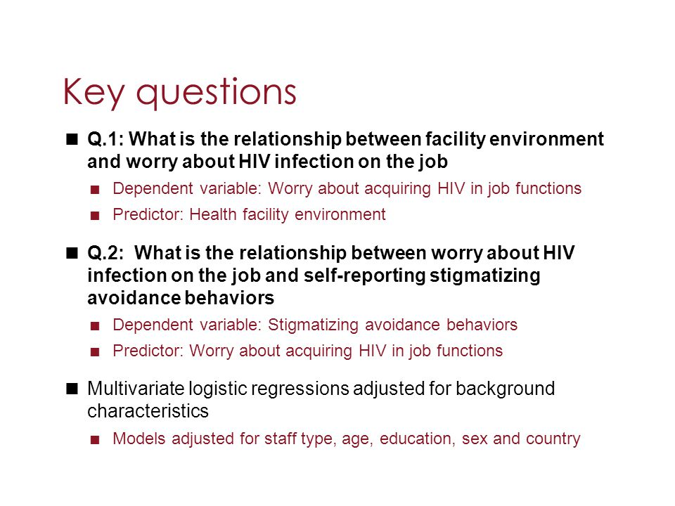 Key questions Q.1: What is the relationship between facility environment and worry about HIV infection on the job.