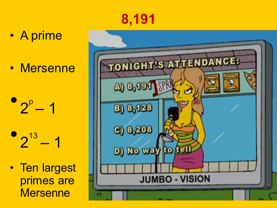 2p – 1 213 – 1 8,191 A prime Mersenne Ten largest primes are Mersenne