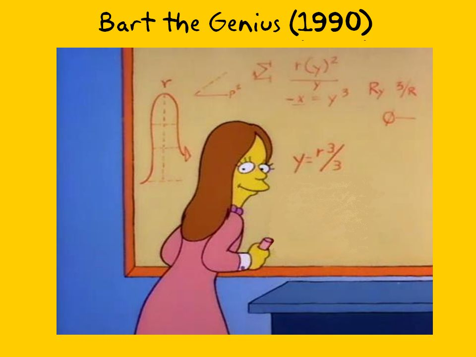 Bart the Genius (1990) Here is a classic example of mathematics in The Simpsons.