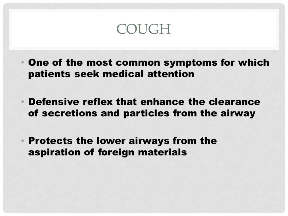 COUGH One of the most common symptoms for which patients seek medical attention.
