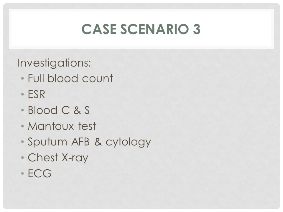 Case scenario 3 Investigations: Full blood count ESR Blood C & S