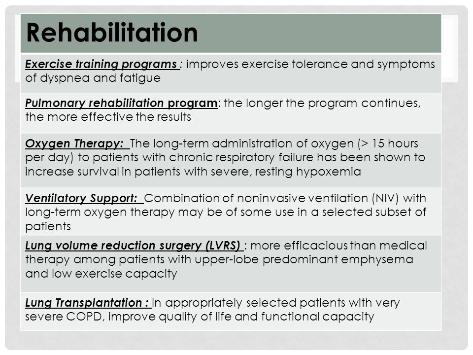 Rehabilitation Exercise training programs : improves exercise tolerance and symptoms of dyspnea and fatigue.