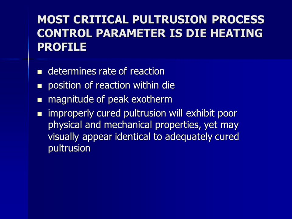 MOST CRITICAL PULTRUSION PROCESS CONTROL PARAMETER IS DIE HEATING PROFILE