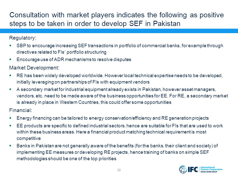 Consultation with market players indicates the following as positive steps to be taken in order to develop SEF in Pakistan
