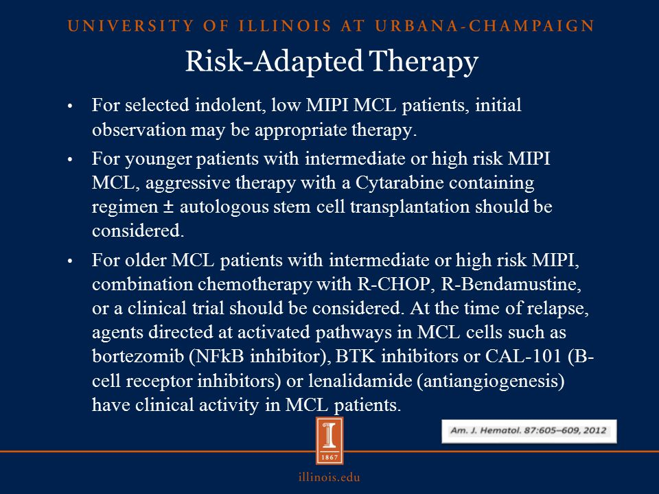Risk-Adapted Therapy For selected indolent, low MIPI MCL patients, initial observation may be appropriate therapy.