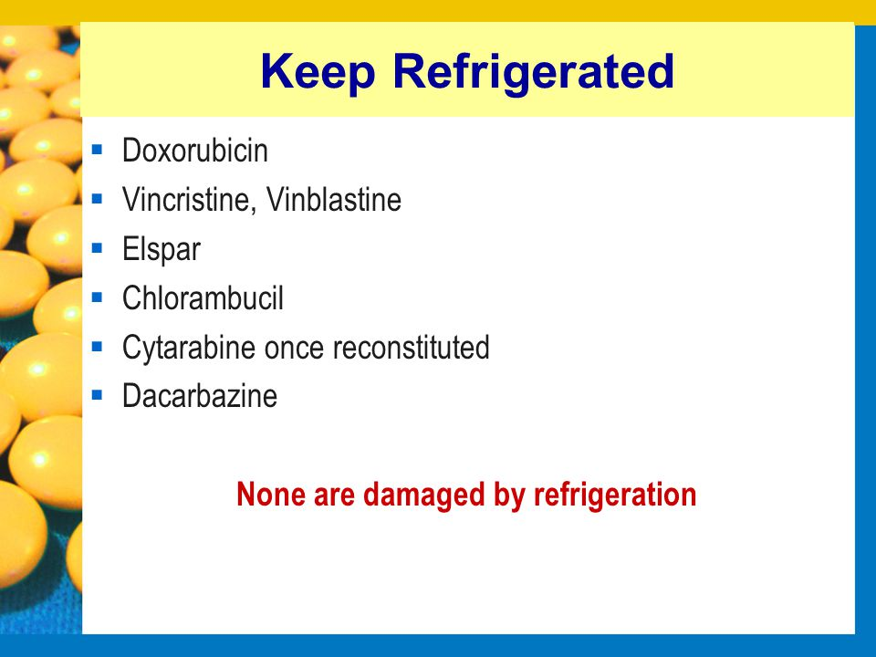 None are damaged by refrigeration