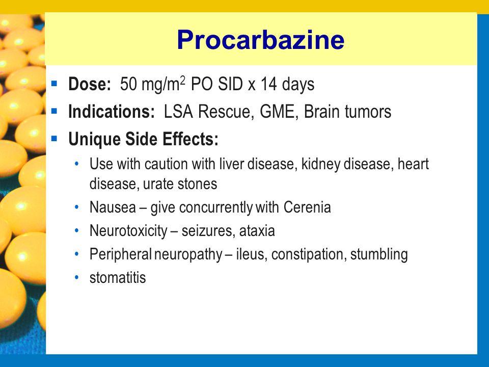 Procarbazine Dose: 50 mg/m2 PO SID x 14 days