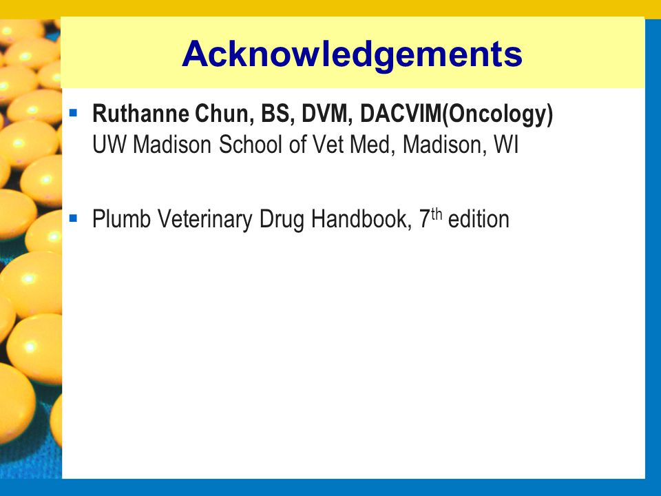 Acknowledgements Ruthanne Chun, BS, DVM, DACVIM(Oncology) UW­ Madison School of Vet Med, Madison, WI.