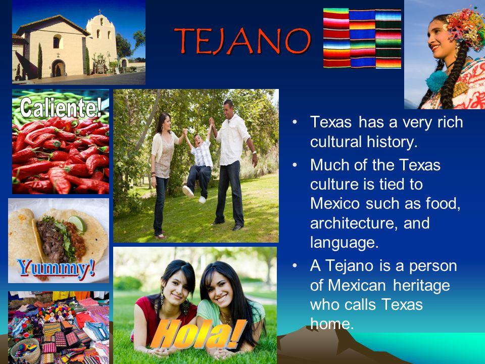 TEJANO Texas has a very rich cultural history.