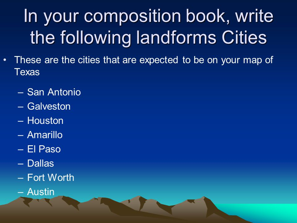 In your composition book, write the following landforms Cities