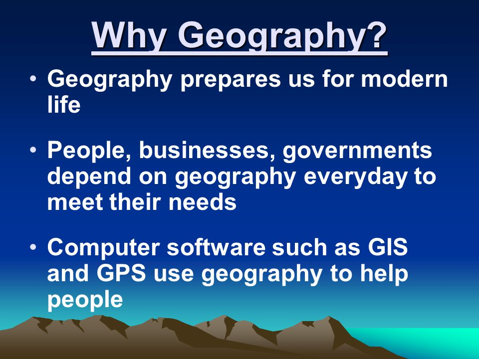 Why Geography Geography prepares us for modern life