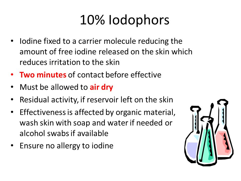 10% Iodophors Iodine fixed to a carrier molecule reducing the amount of free iodine released on the skin which reduces irritation to the skin.