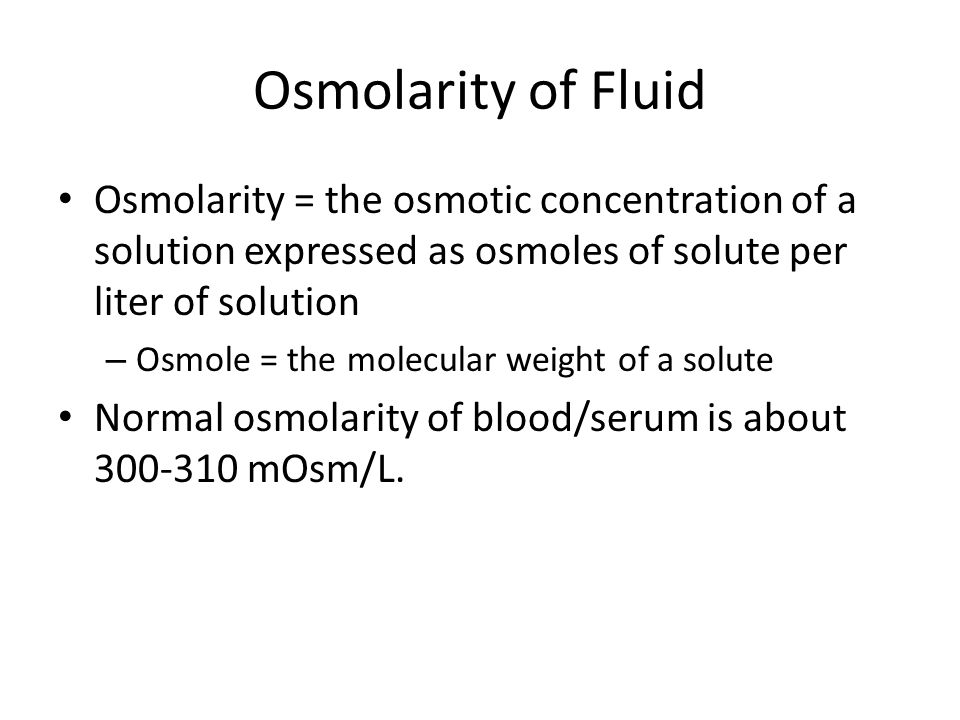 Osmolarity of Fluid Osmolarity = the osmotic concentration of a solution expressed as osmoles of solute per liter of solution.
