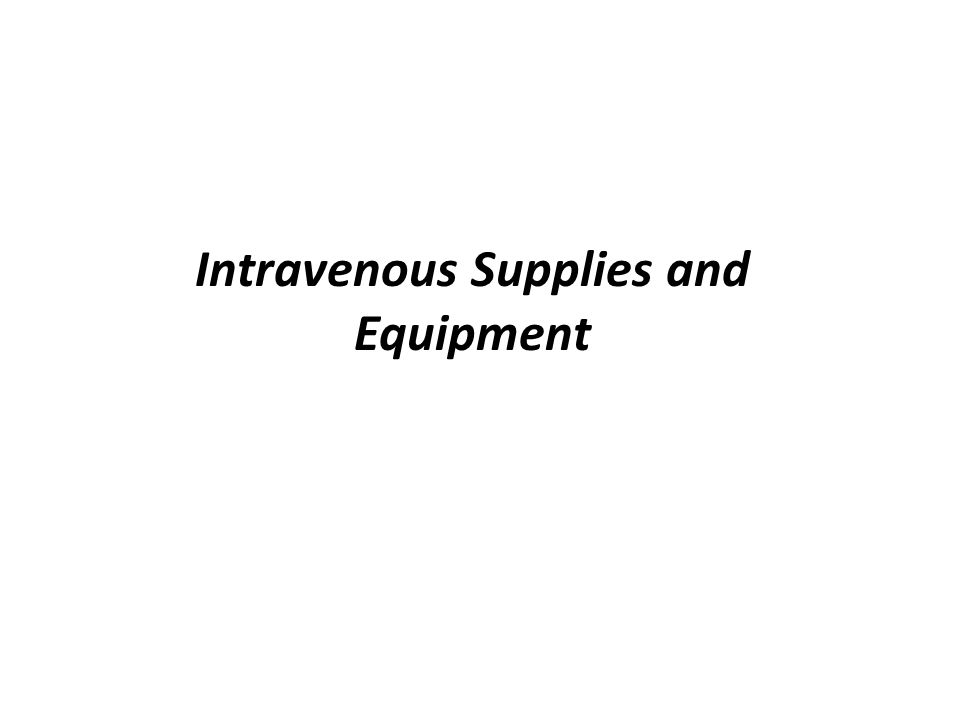 Intravenous Supplies and Equipment