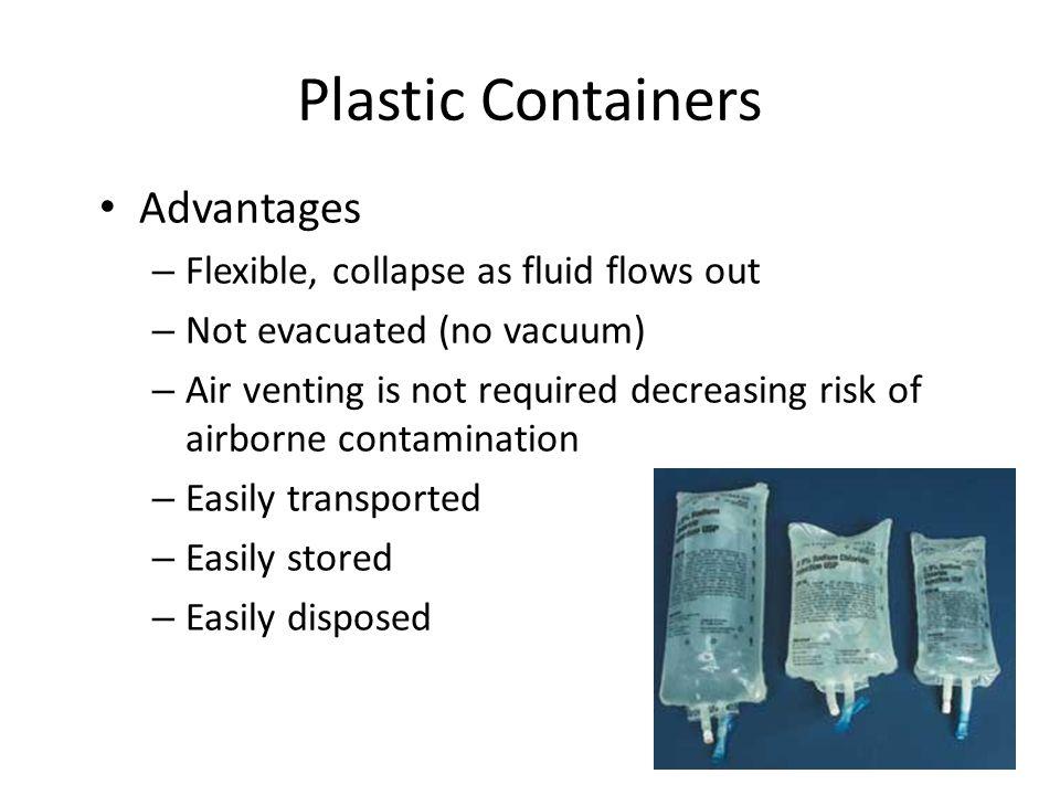 Plastic Containers Advantages Flexible, collapse as fluid flows out