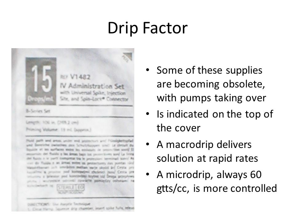 Drip Factor Some of these supplies are becoming obsolete, with pumps taking over. Is indicated on the top of the cover.