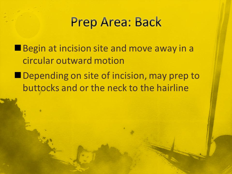 Prep Area: Back Begin at incision site and move away in a circular outward motion.