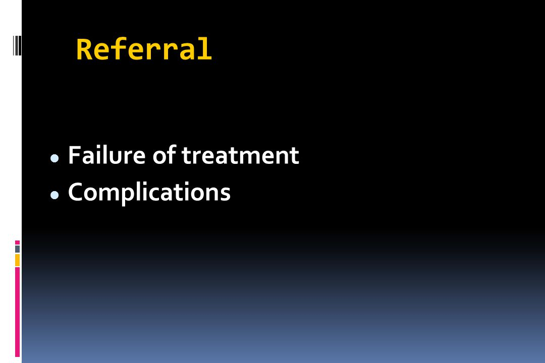 Referral Failure of treatment Complications